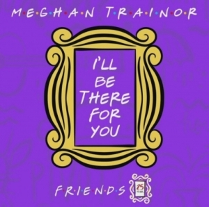 Meghan Trainor - I'll Be There for You